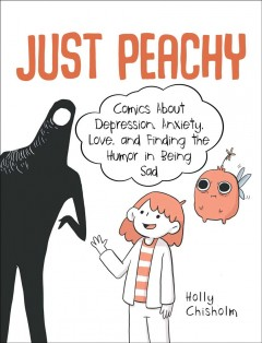 Just peachy : comics about depression, anxiety, love, and finding the humor in being sad / Holly Chisholm.