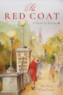 The red coat : a novel of Boston / Dolley Carlson. - Dolley Carlson.
