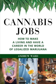 Cannabis jobs : how to make a living and have a career in the world of legalized marijuana / Andrew Ward. - Andrew Ward.