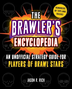 The brawler's encyclopedia : an unofficial strategy guide for players of Brawl Stars / Jason R. Rich. - Jason R. Rich.