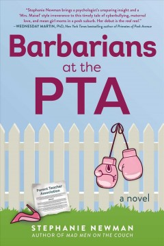 Barbarians at the PTA /  Stephanie Newman.