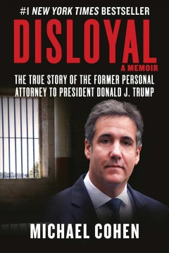 Disloyal : a memoir : the true story of the former personal attorney to the president of the United States / Michael Cohen. - Michael Cohen.