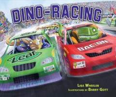 Dino-racing /  Lisa Wheeler ; illustrations by Barry Gott. - Lisa Wheeler ; illustrations by Barry Gott.