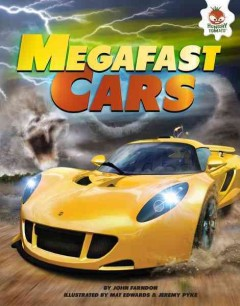 Megafast cars /  by John Farndon ; illustrated by Mat Edwards and Jeremy Pyke. - by John Farndon ; illustrated by Mat Edwards and Jeremy Pyke.
