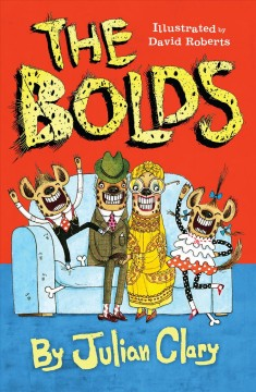 The Bolds /  by Julian Clary ; illustrated by David Roberts.
