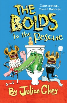 The Bolds to the rescue /  by Julian Clary ; illustrated by David Roberts.