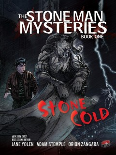 The stone man mysteries Book one, Stone cold /  Jane Yolen and Adam Stemple ; illustrated by Orion Zangara. - Jane Yolen and Adam Stemple ; illustrated by Orion Zangara.