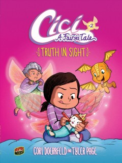 Cici : a fairy's tale Volume 2, Truth in sight / written by Cori Doerrfeld ; illustrated by Tyler Page and Cori Doerrfeld. - written by Cori Doerrfeld ; illustrated by Tyler Page and Cori Doerrfeld.