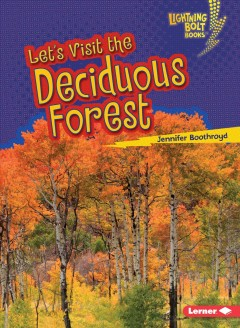 Let's visit the deciduous forest /  Jennifer Boothroyd.