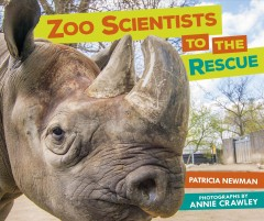 Zoo scientists to the rescue /  Patricia Newman ; photographs by Annie Crawley. - Patricia Newman ; photographs by Annie Crawley.