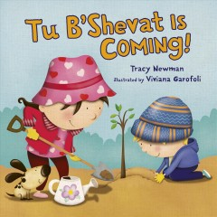 Tu B'Shevat is coming! /  by Tracy Newman ; illustrated by Viviana Garofoli. - by Tracy Newman ; illustrated by Viviana Garofoli.