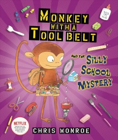 Monkey with a tool belt and the silly school mystery /  Chris Monroe. - Chris Monroe.