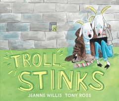 Troll stinks /  Jeanne Willis ; [illustrations by] Tony Ross. - Jeanne Willis ; [illustrations by] Tony Ross.