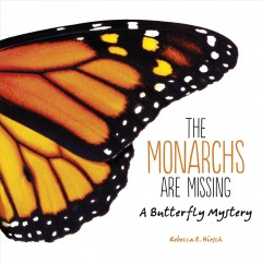 The monarchs are missing : a butterfly mystery / Rebecca E. Hirsch.