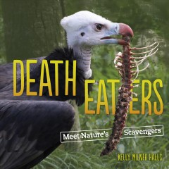 Death eaters : meet nature's scavengers / Kelly Milner Halls. - Kelly Milner Halls.