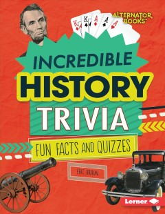 Incredible history trivia : fun facts and quizzes / Eric Braun. - Eric Braun.
