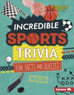 Incredible sports trivia : fun facts and quizzes / Eric Braun. - Eric Braun.