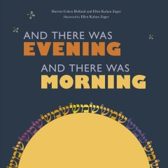 And there was evening and there was morning /  Harriet Cohen Helfand and Ellen Kahan Zager ; illustrated by Ellen Kahan Zager. - Harriet Cohen Helfand and Ellen Kahan Zager ; illustrated by Ellen Kahan Zager.