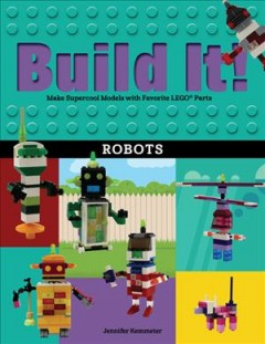 Build it! make supercool models with your favorite LEGO parts  / Jennifer Kemmeter. - Jennifer Kemmeter.