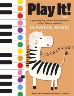 Play it! Level 1, Classical music : a superfast way to learn awesome songs on your piano or keyboard / by Jennifer Kemmeter and Antimo Marrone. - by Jennifer Kemmeter and Antimo Marrone.