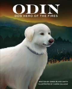 Odin, dog hero of the fires /  written by Emma Bland Smith ; illustrated by Carrie Salazar. - written by Emma Bland Smith ; illustrated by Carrie Salazar.