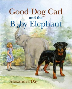 Good Dog Carl and the baby elephant /  Alexandra Day. - Alexandra Day.