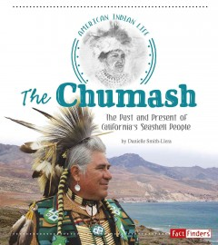 The Chumash : The Past and Present of California's Seashell People / by Danielle Smith-Llera. - by Danielle Smith-Llera.