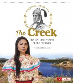The Creek : The Past and Present of the Muscogee / by Danielle Smith-Llera.
