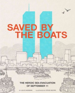 Saved by the boats : the heroic sea evacuation of September 11 / by Julie Gassman ; illustrated by Steve Moors. - by Julie Gassman ; illustrated by Steve Moors.
