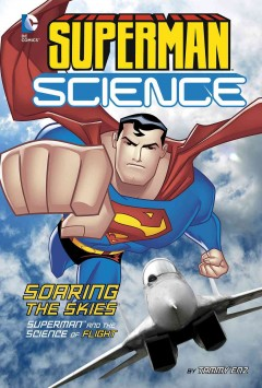 Soaring the skies : Superman and the science of flight / by Tammy Enz.