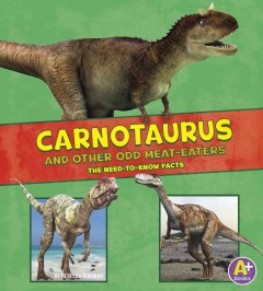Carnotaurus and other odd meat-eaters : the need-to-know facts / by Janet Riehecky. - by Janet Riehecky.