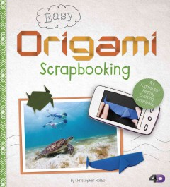Easy origami scrapbooking : an augmented reality crafting experience / by Christopher Harbo.