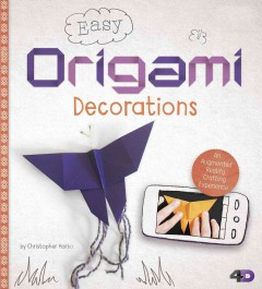 Easy origami decorations : an augmented reality crafting experience / by Christopher Harbo.