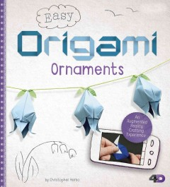 Easy origami ornaments : an augmented reality crafting experience / by Christopher Harbo. - by Christopher Harbo.