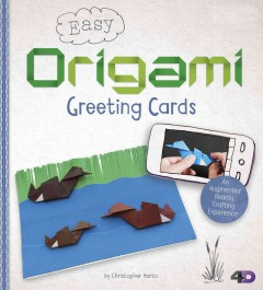 Easy origami greeting cards : an augmented reality crafting experience / by Christopher Harbo.