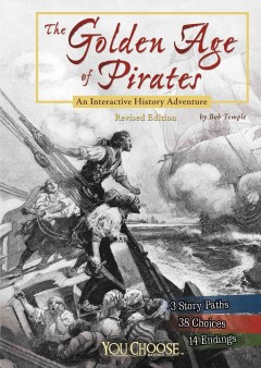 The golden age of pirates : an interactive history adventure / by Bob Temple ; consultant, Sarah Knott, Pirate Soul Museum Key West, Florida. - by Bob Temple ; consultant, Sarah Knott, Pirate Soul Museum Key West, Florida.