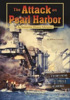 The attack on Pearl Harbor : an interactive history adventure / by Allison Lassieur. - by Allison Lassieur.