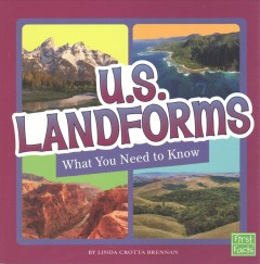 U.S. landforms : what you need to know / by Linda Crotta Brennan. - by Linda Crotta Brennan.