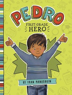 Pedro, first grade hero /  Fran Manushkin ; illustrated by Tammie Lyon. - Fran Manushkin ; illustrated by Tammie Lyon.