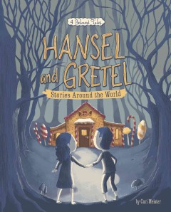 Hansel and Gretel stories around the world : 4 beloved tales / by Cari Meister.
