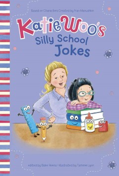 Katie Woo's silly school jokes /  based on characters created by Fran Manushkin ; edited by Blake Hoena ; illustrated by Tammie Lyon.