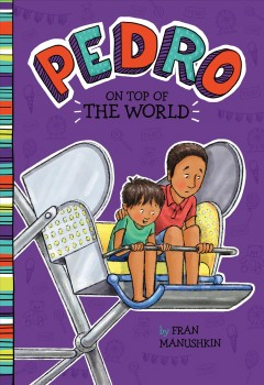 Pedro on top of the world /  by Fran Manushkin ; illustrated by Tammie Lyon. - by Fran Manushkin ; illustrated by Tammie Lyon.