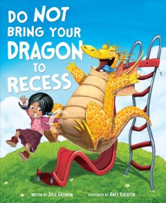 Do not bring your dragon to recess /  written by Julie Gassman ; illustrated by Andy Elkerton.