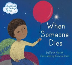 When someone dies /  by Dawn Hewitt ; illustrated by Ximena Jeria.