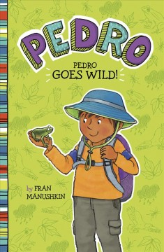 Pedro goes wild! /  by Fran Manushkin ; illustrated by Tammie Lyon. - by Fran Manushkin ; illustrated by Tammie Lyon.