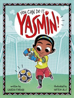 You can do it, Yasmin! /  written by Saadia Faruqi ; illustrated by Hatem Aly. - written by Saadia Faruqi ; illustrated by Hatem Aly.