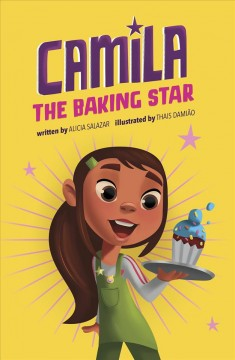 Camila the baking star /  by Alicia Salazar ; illustrated by Thais Damião.
