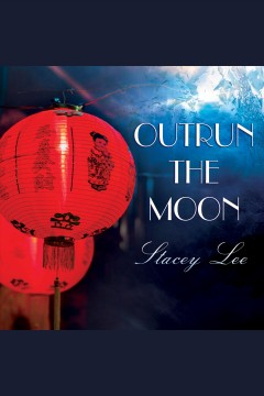 Outrun the moon /  Stacey Lee.