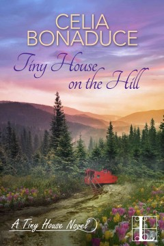 Tiny house on the hill : a tiny house novel / Celia Bonaduce. - Celia Bonaduce.