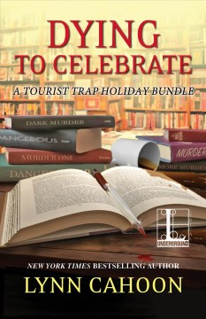 Dying to Celebrate : a Tourist trap holiday bundle / Lynn Cahoon.